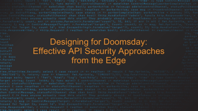 Designing forDoomsday: Effective API Security Approaches from the Edge