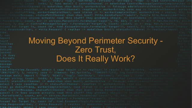 Moving Beyond Perimeter Security - Zero Trust, Does It Really Work?