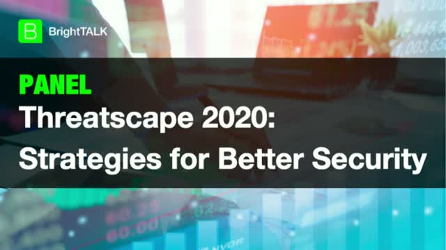[PANEL] Threatscape 2020: Strategies for Better Security