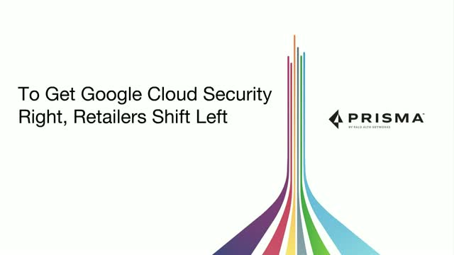 To Get Google Cloud Security Right, Retailers Shift Left