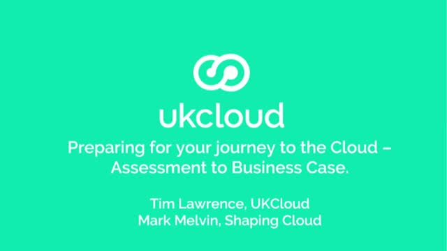 Preparing for your journey to the Cloud – Assessment to Business Case.