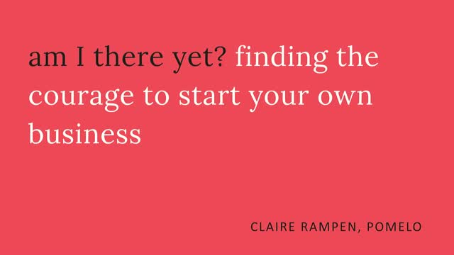 Am I there yet? Finding the courage to start your own business