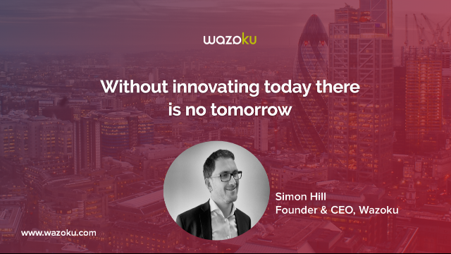 Without innovating for today, there is no tomorrow