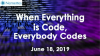 When Everything is Code, Everybody Codes