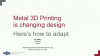 Metal 3D Printing is Changing Design, Here is how Design Engineers can Adapt