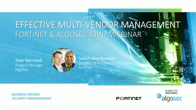 Effective Multi-Vendor Management | Fortinet & AlgoSec Joint Webinar