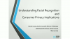 Understanding Facial Recognition Technology and Consumer Privacy Implications