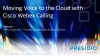 Moving Voice to the Cloud with Cisco Webex Calling