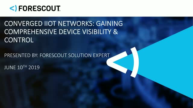 Converged IIoT Networks: Gaining Comprehensive Device Visibility & Control