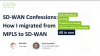 SD-WAN Confessions: How I Migrated from MPLS to SD-WAN