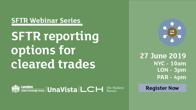 SFTR Webinar Series - SFTR reporting options for cleared trades
