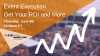 Event Execution - Get Your ROI and More