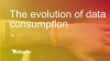 The Evolution of Data Consumption