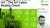 Mitigating the Risk of IoT – The IoT Cyber Reality Check