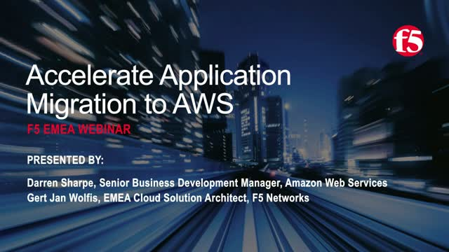 Seller Spotlight F5 Networks: Accelerate Application Migration to AWS