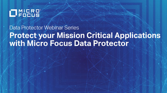 Protect your Mission Critical Applications with Micro Focus Data Protector