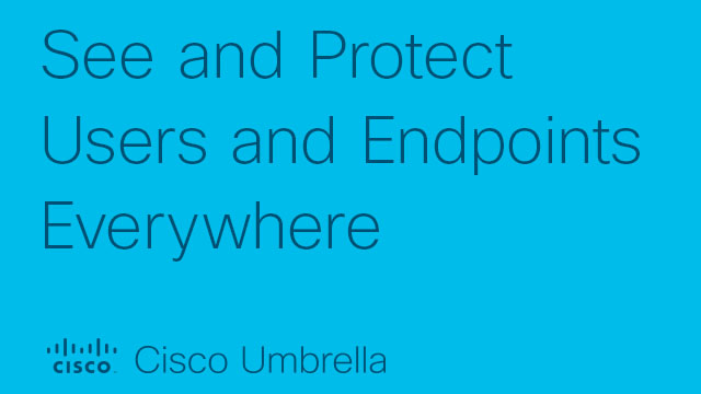 See and Protect Users and Endpoints Everywhere