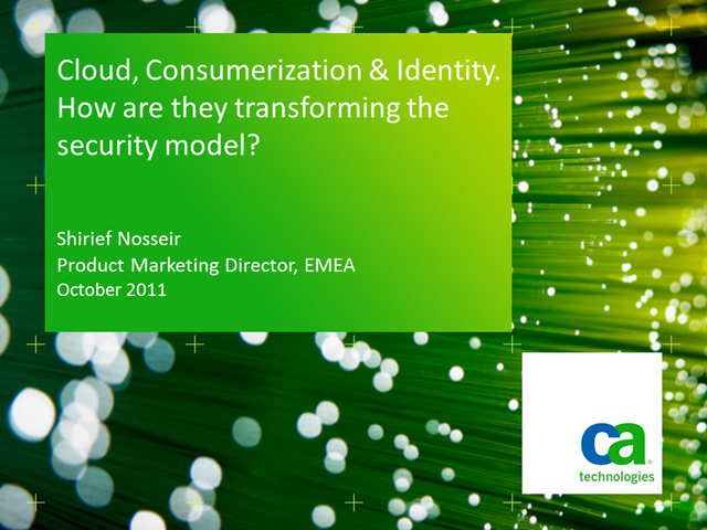 Cloud, Consumerization & Identity–Transforming the Security Model