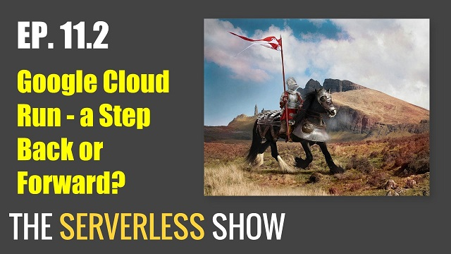 The Future of Serverless – Is Google Cloud Run a Step Back, Forward, or Sideways