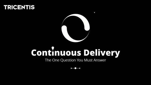 Continuous Delivery: The One Question You Must Answer