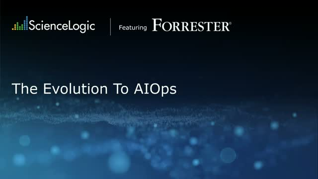The Evolution To AIOps: Featuring Insights from Forrester