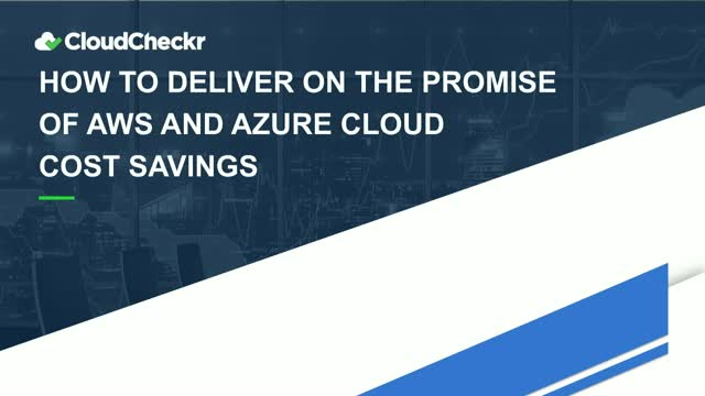 How to Deliver on the Promise of AWS and Azure Cloud Cost Savings