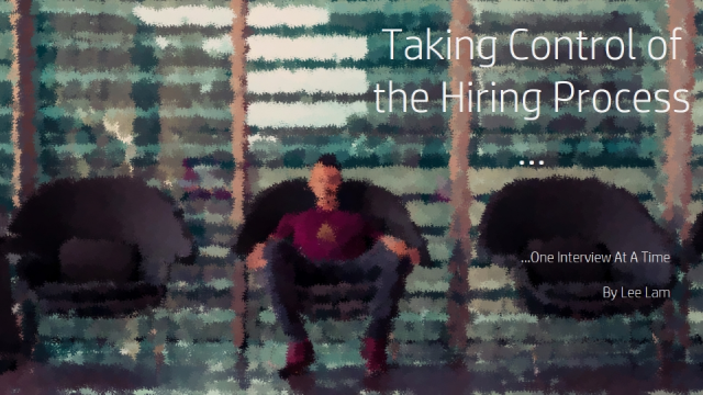 Taking Control of the Hiring Process One Interview At A Time
