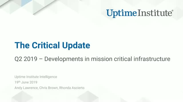 Uptime Institute Intelligence: The Critical Update - 2Q 2019