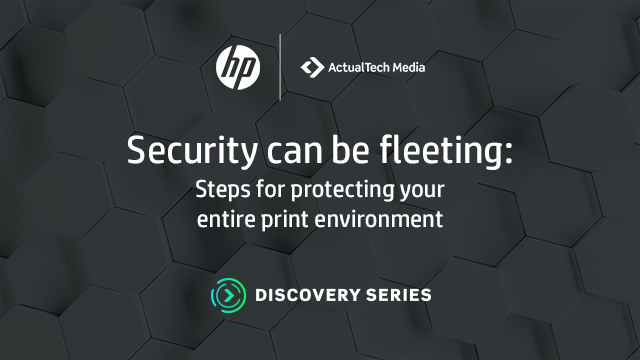 Security Can Be Fleeting: Steps for Protecting Your Entire Print Environment