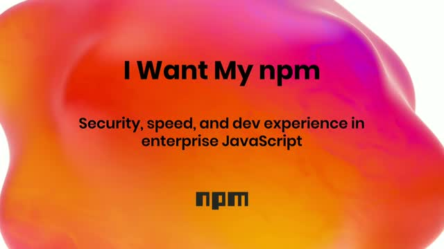 Technical Session: I Want My npm