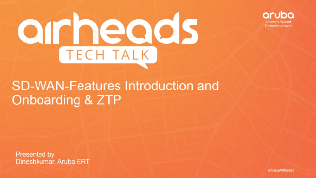 Airheads Tech Talks: SD-WAN-Features Introduction and Onboarding/ZTP