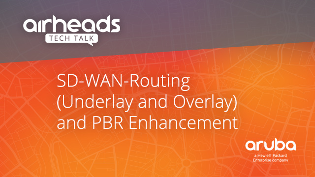 Airheads Tech Talks: SD-WAN-Routing(Underlay and Overlay) and PBR Enhancement