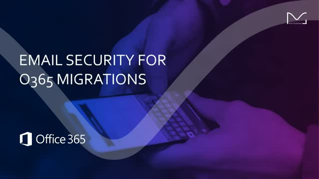 Simplify Your Office 365 Migration: Boost Security+Visibility to Ensure Success