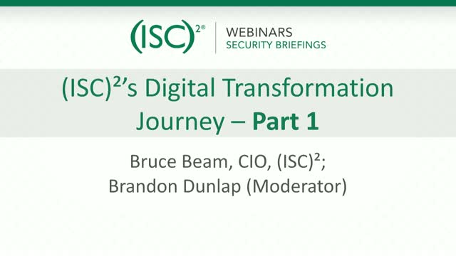 (ISC)²'s Digital Transformation Journey – Part 1