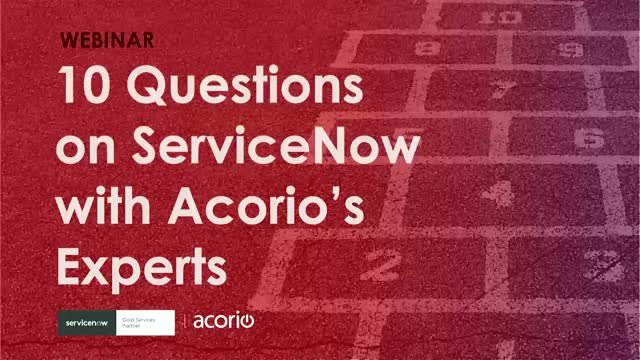 10 Questions on ServiceNow with Acorio's Experts