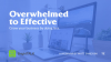 Overwhelmed to Effective: grow your business by doing less
