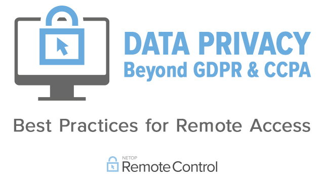 Data Privacy Beyond GDPR and CCPA: Best Practices for Remote Access Software