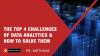 The Top Four Challenges of Data Analytics and How to Solve Them