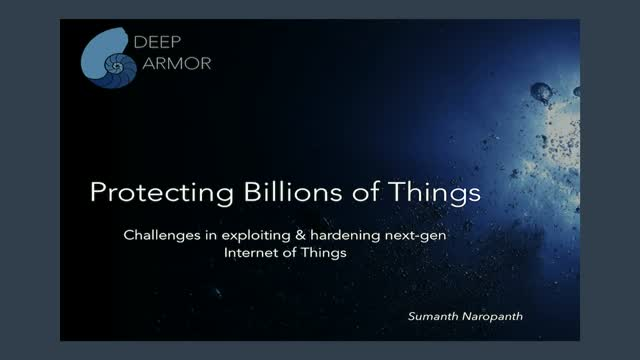 Protecting Billions of Things: Challenges in exploiting & hardening next-