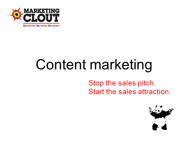 Content marketing: Stop the sales pitch. Start the sales attraction