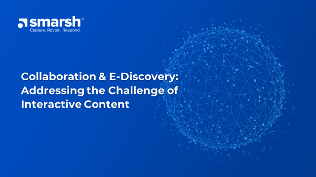 Collaboration & E-Discovery: Addressing the Challenge of Interactive Content