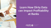 Learn How Dirty Data can Impact Profitability at Banks