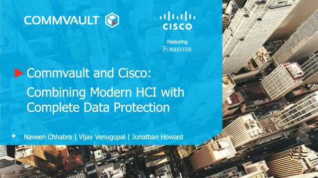 Commvault and Cisco: Combining Modern HCI with Complete Data Protection
