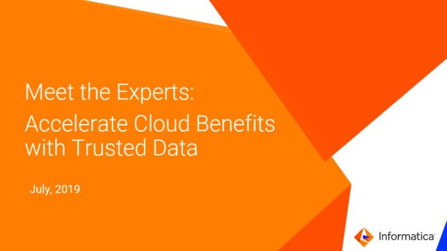 Meet the Experts: Accelerate Cloud Benefits with Trusted Data