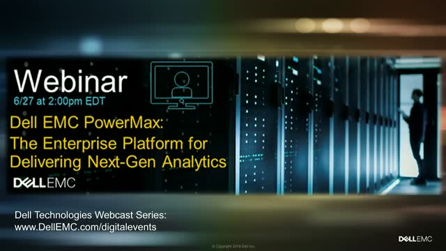 Dell EMC PowerMax: The Enterprise Platform for Delivering Next-Gen Analytics