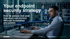 Your Endpoint Security Strategy: How to Reduce Risk and TCO Through Automation