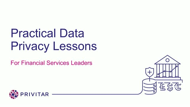 Practical data privacy lessons for Financial Services Leaders