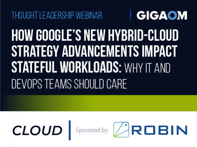 How Google's New Hybrid-Cloud Strategy Advancements Impact Stateful Workloads
