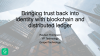 Bringing Trust Back into Identity with Blockchain and Distributed Ledger