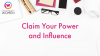 Claim Your Power and Influence